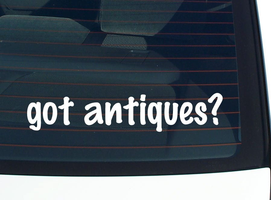 got antiques? COLLECTION FURNITURE FUNNY DECAL STICKER VINYL WALL CAR
