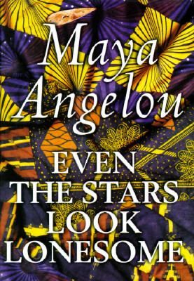 Even the Stars Look Lonesome Angelou, Maya Hardcover